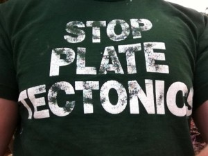 Stop Plate Tectonics, one of my favorite T-shirts