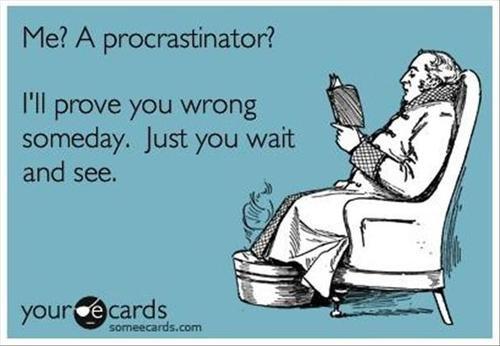 me a procrastinator